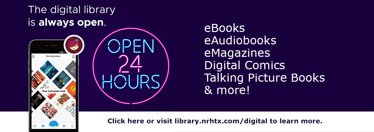 Our digital library is open 24/7! Click here to learn more about eBooks, eAudiobooks, and more!