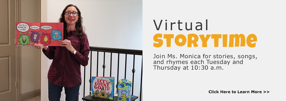 Join Ms. Monica for Virtual Storytime each Tuesday and Thursday at 10:30 a.m.